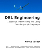 DSL Engineering – Designing, Implementing and Using Domain-Specific Languages